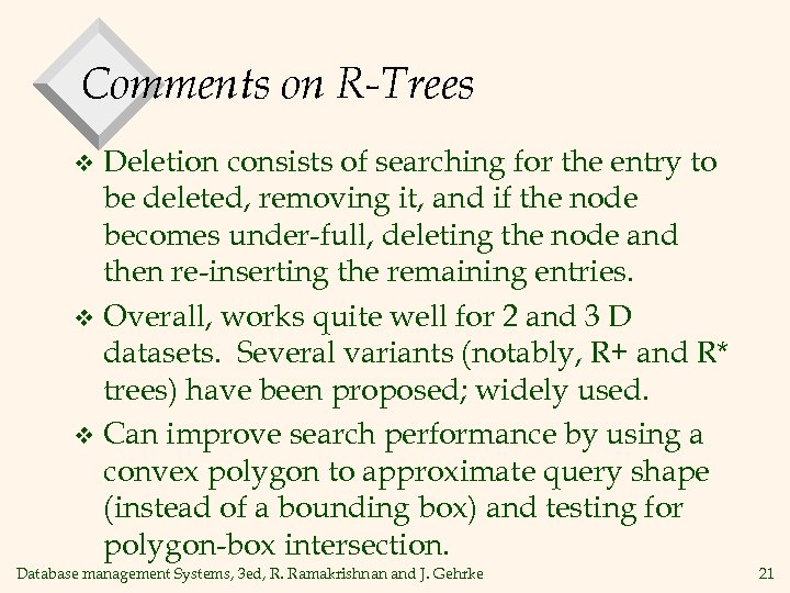 Comments on R-Trees Deletion consists of searching for the entry to be deleted, removing