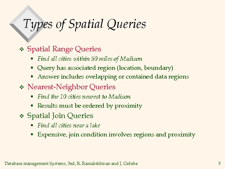 Types of Spatial Queries v Spatial Range Queries § Find all cities within 50