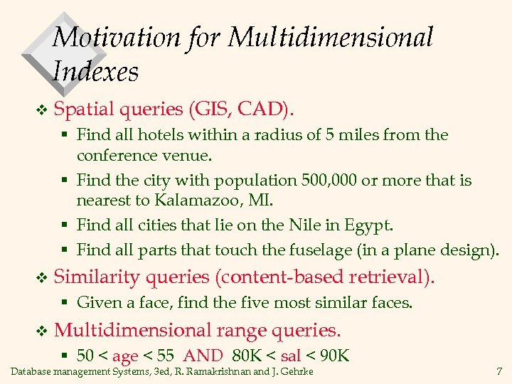 Motivation for Multidimensional Indexes v Spatial queries (GIS, CAD). § Find all hotels within