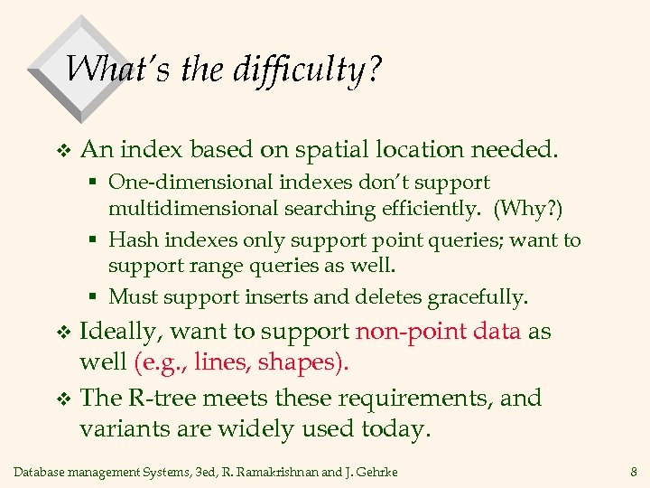 What's the difficulty? v An index based on spatial location needed. § One-dimensional indexes