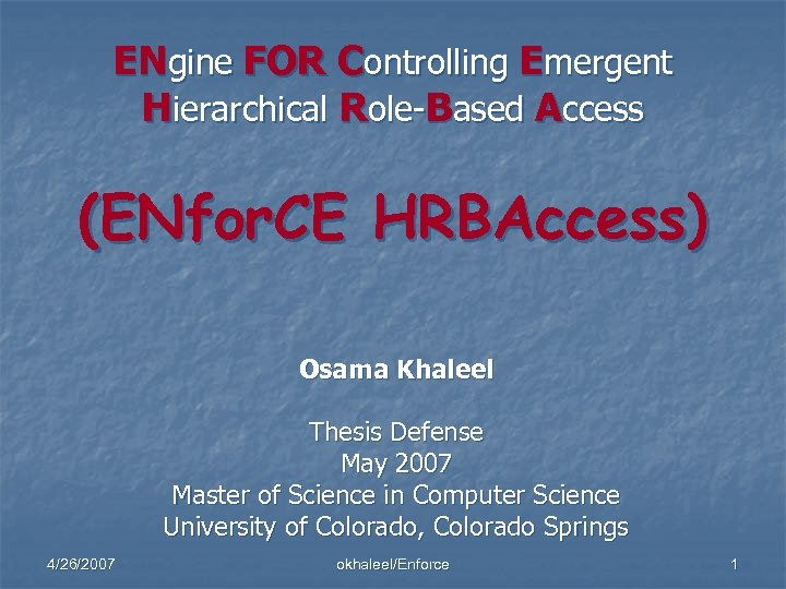 ENgine FOR Controlling Emergent Hierarchical Role-Based Access (ENfor. CE HRBAccess) Osama Khaleel Thesis Defense