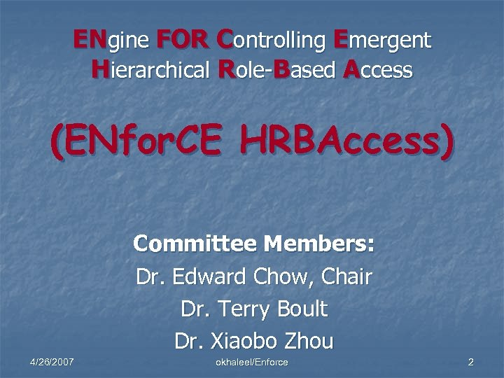ENgine FOR Controlling Emergent Hierarchical Role-Based Access (ENfor. CE HRBAccess) Committee Members: Dr. Edward
