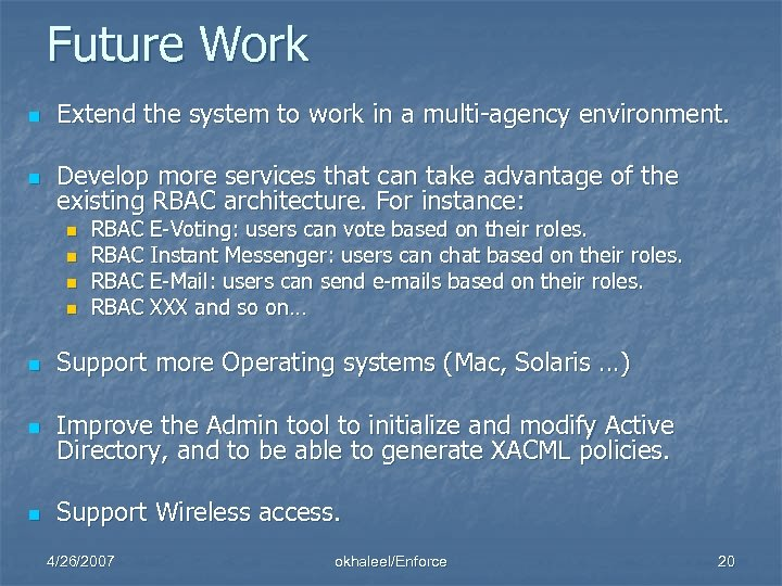 Future Work n Extend the system to work in a multi-agency environment. n Develop