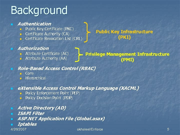 Background n Authentication n n Authorization n n n n Privilege Management Infrastructure (PMI)