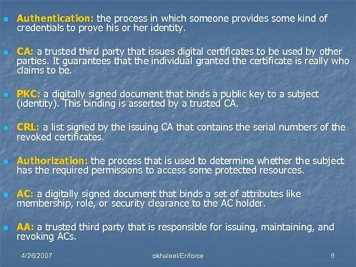 n n Authentication: the process in which someone provides some kind of credentials to