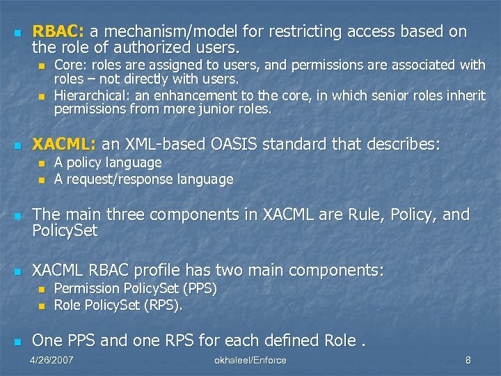 n RBAC: a mechanism/model for restricting access based on the role of authorized users.