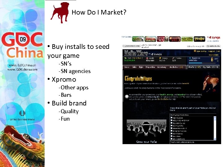 How Do I Market? • Buy installs to seed your game -SN's -SN agencies