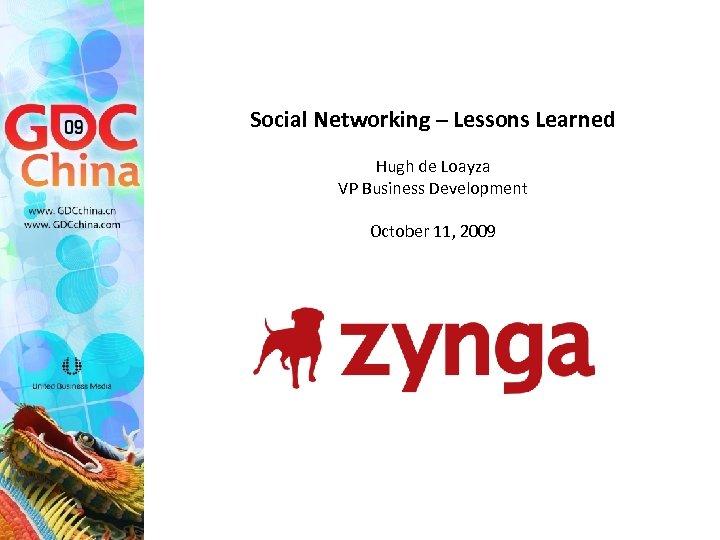 Social Networking – Lessons Learned Hugh de Loayza VP Business Development October 11, 2009