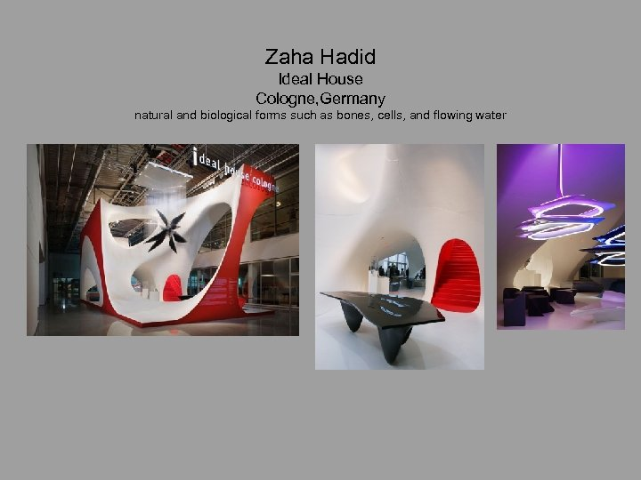 Zaha Hadid Ideal House Cologne, Germany natural and biological forms such as bones, cells,