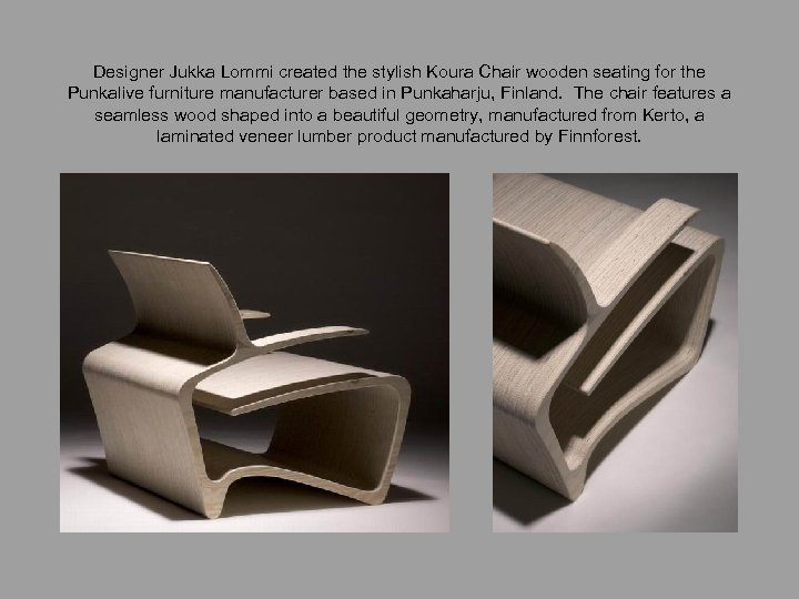 Designer Jukka Lommi created the stylish Koura Chair wooden seating for the Punkalive furniture