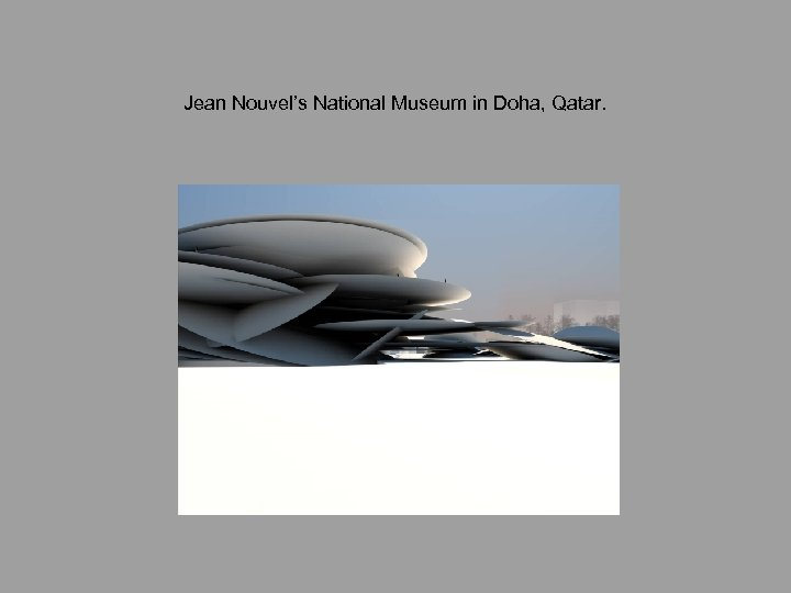 Jean Nouvel's National Museum in Doha, Qatar.