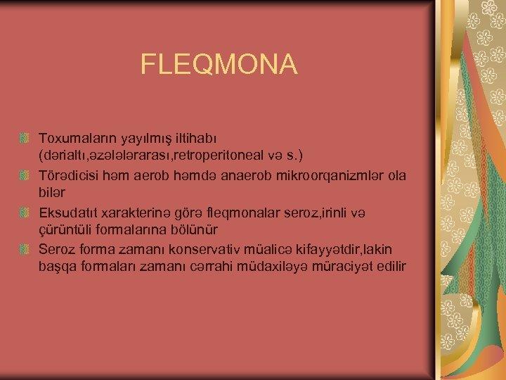 FLEQMONA Toxumaların yayılmış iltihabı (dərialtı, əzələlərarası, retroperitoneal və s. ) Törədicisi həm aerob həmdə