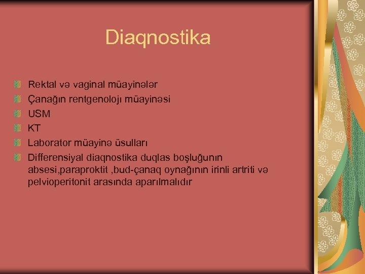 Diaqnostika Rektal və vaginal müayinələr Çanağın rentgenolojı müayinəsi USM KT Laborator müayinə üsulları Differensiyal