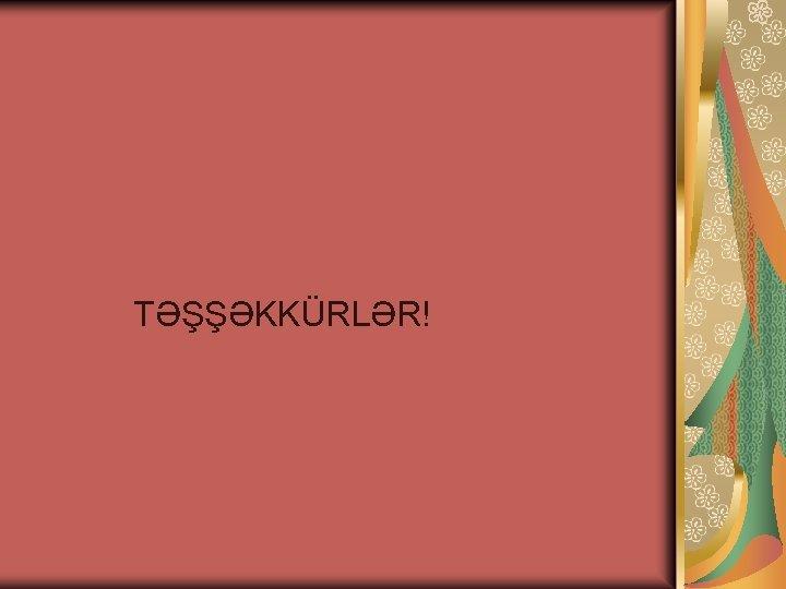 TƏŞŞƏKKÜRLƏR!