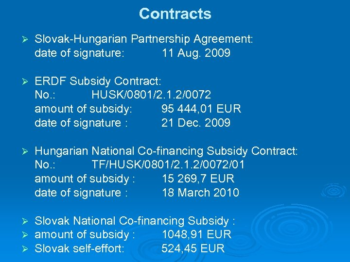 Contracts Ø Slovak-Hungarian Partnership Agreement: date of signature: 11 Aug. 2009 Ø ERDF Subsidy