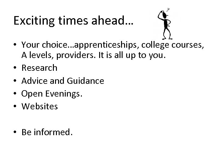 Exciting times ahead… • Your choice…apprenticeships, college courses, A levels, providers. It is all
