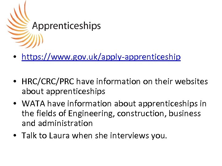• https: //www. gov. uk/apply-apprenticeship • HRC/CRC/PRC have information on their websites about