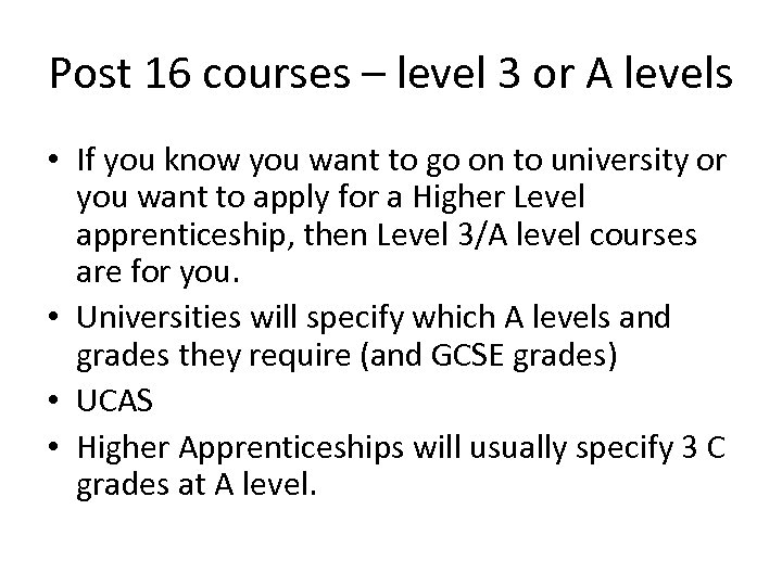 Post 16 courses – level 3 or A levels • If you know you
