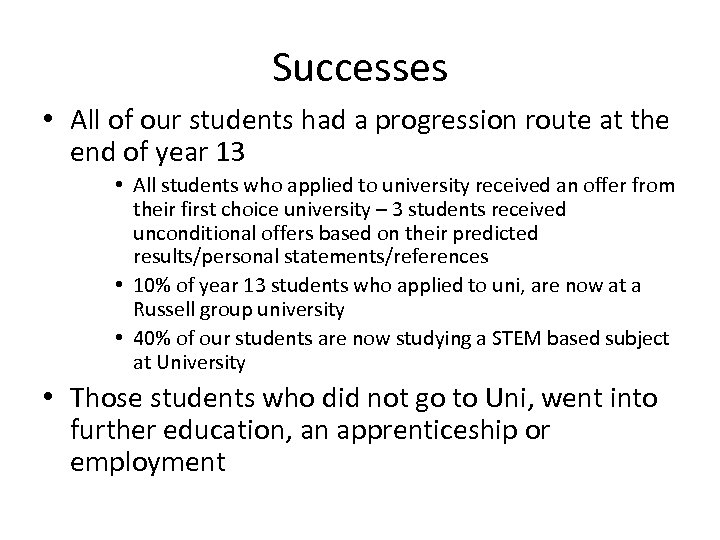 Successes • All of our students had a progression route at the end of