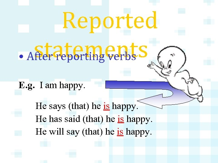 Reported statements • After reporting verbs E. g. I am happy. He says (that)