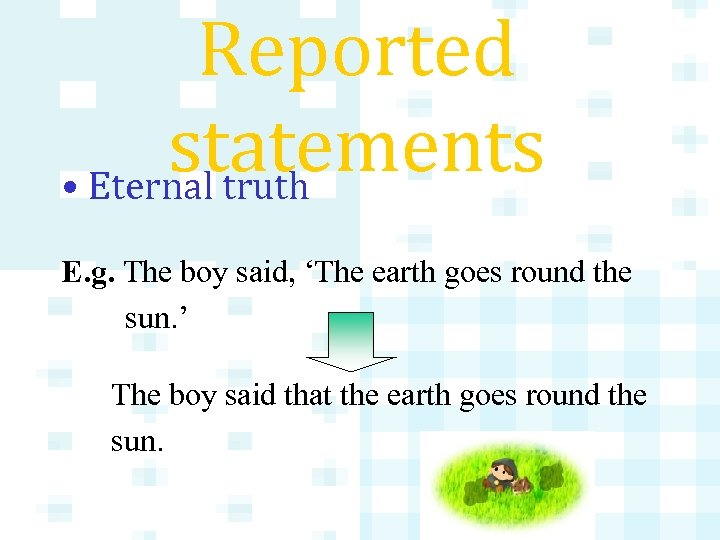 Reported statements • Eternal truth E. g. The boy said, 'The earth goes round