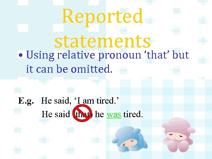 Reported statements • Using relative pronoun 'that' but it can be omitted. E. g.