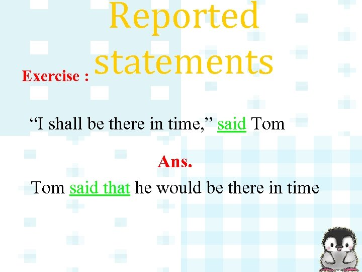 """Reported statements Exercise : """"I shall be there in time, """" said Tom Ans."""