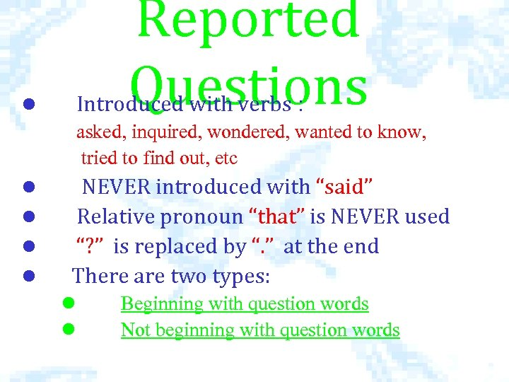 Reported Questions l Introduced with verbs : asked, inquired, wondered, wanted to know, tried