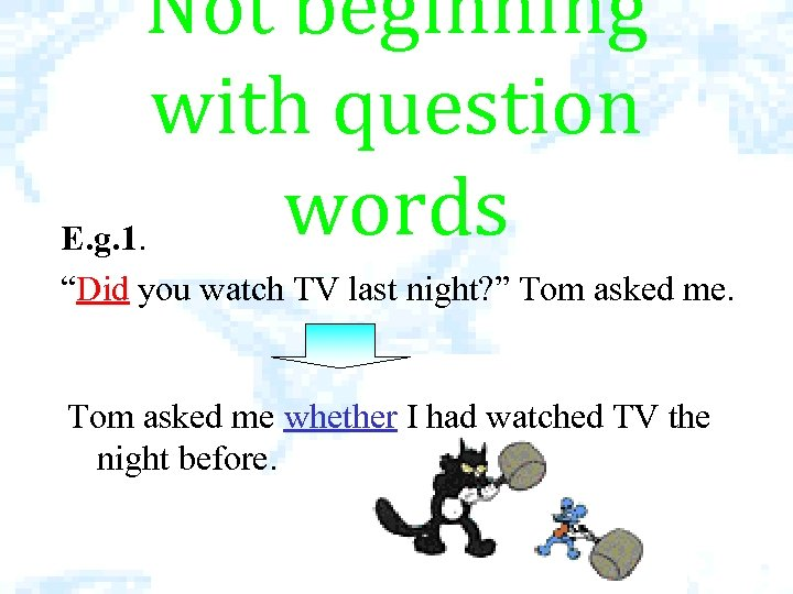 """Not beginning with question words E. g. 1. """"Did you watch TV last night?"""