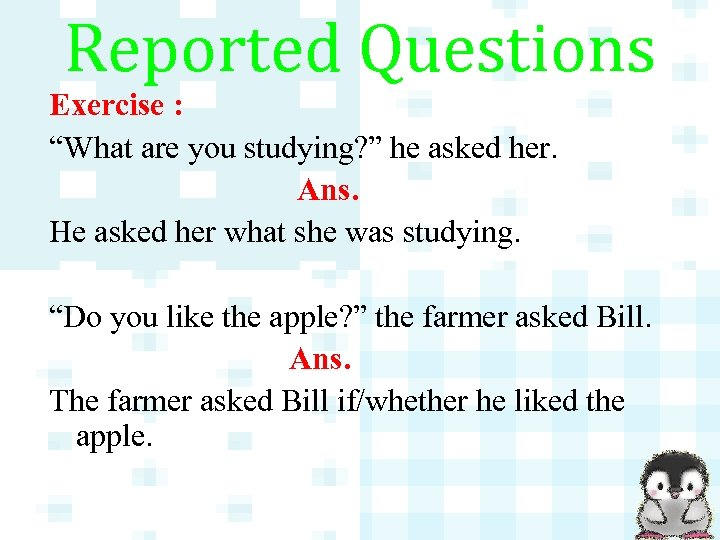 """Reported Questions Exercise : """"What are you studying? """" he asked her. Ans. He"""