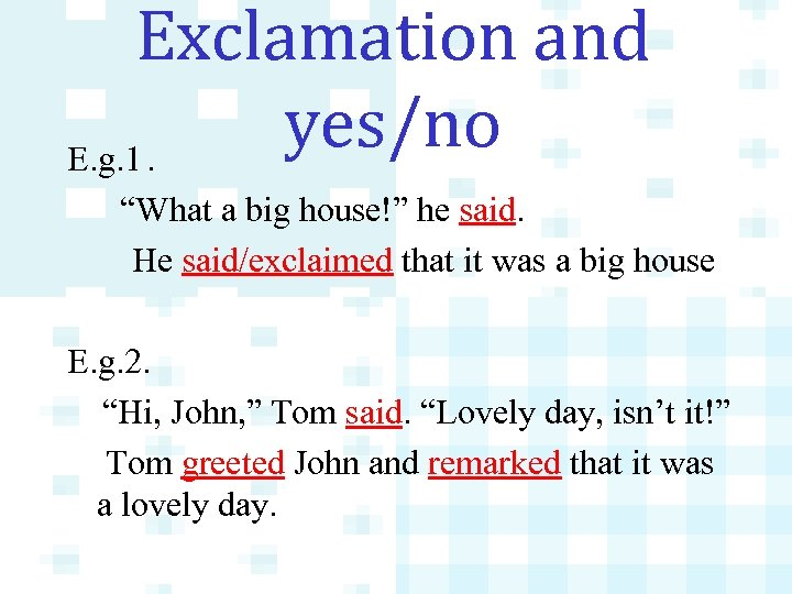 """Exclamation and yes/no E. g. 1. """"What a big house!"""" he said. He said/exclaimed"""