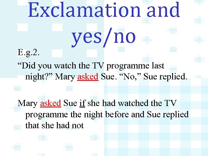 """Exclamation and yes/no E. g. 2. """"Did you watch the TV programme last night?"""