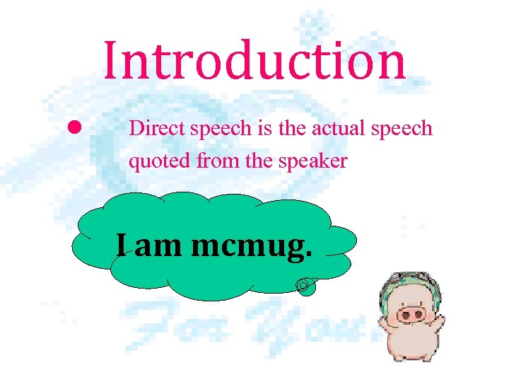 Introduction l Direct speech is the actual speech quoted from the speaker I am