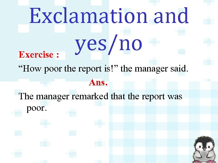 """Exclamation and yes/no Exercise : """"How poor the report is!"""" the manager said. Ans."""