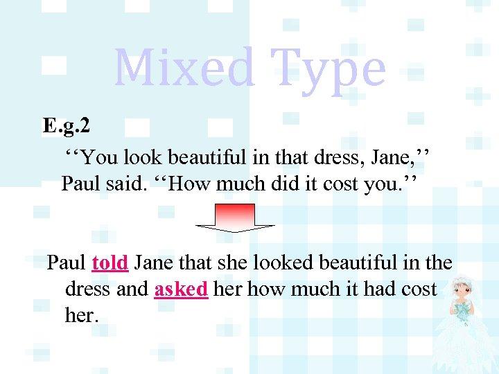 Mixed Type E. g. 2 ''You look beautiful in that dress, Jane, '' Paul
