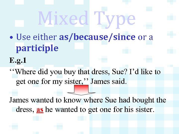 Mixed Type • Use either as/because/since or a participle E. g. 1 ''Where did