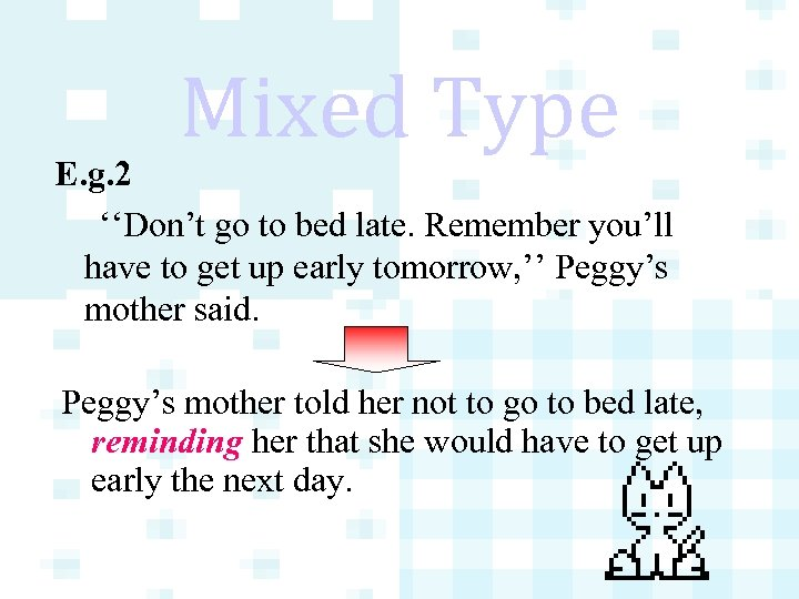 Mixed Type E. g. 2 ''Don't go to bed late. Remember you'll have to