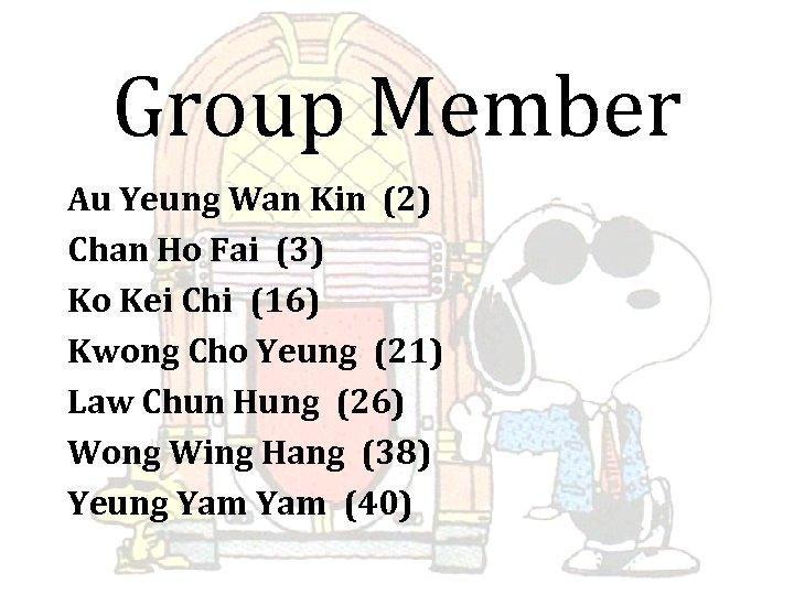 Group Member Au Yeung Wan Kin (2) Chan Ho Fai (3) Ko Kei Chi