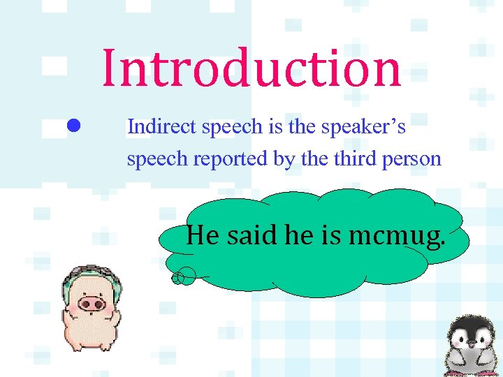 Introduction l Indirect speech is the speaker's speech reported by the third person He