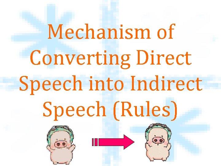Mechanism of Converting Direct Speech into Indirect Speech (Rules)