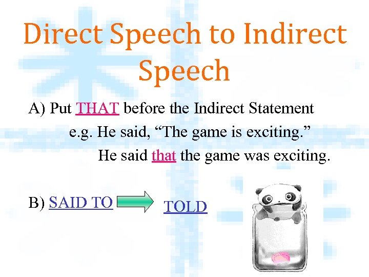 Direct Speech to Indirect Speech A) Put THAT before the Indirect Statement e. g.