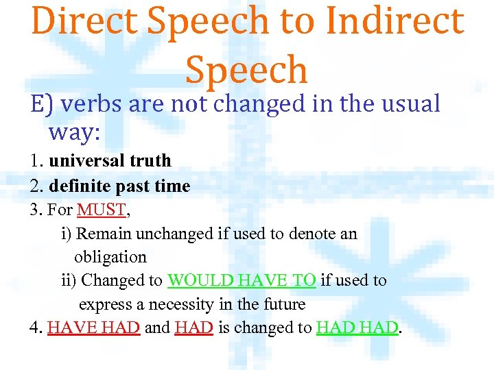 Direct Speech to Indirect Speech E) verbs are not changed in the usual way: