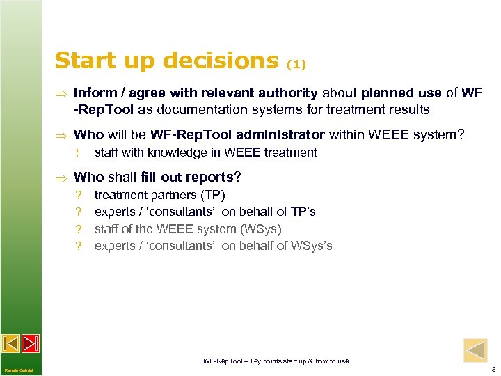 Start up decisions (1) Inform / agree with relevant authority about planned use of