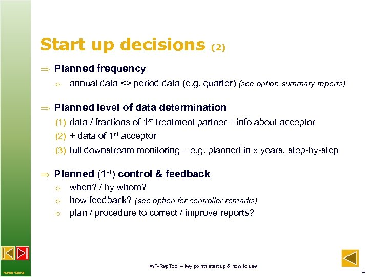 Start up decisions (2) Planned frequency o annual data <> period data (e. g.