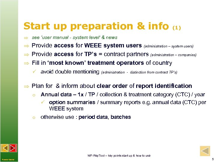 Start up preparation & info (1) see 'user manual - system level' & news