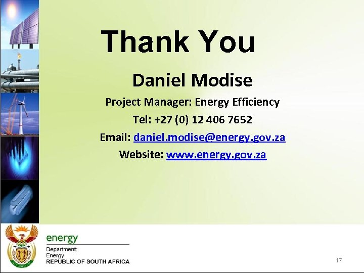 Thank You Daniel Modise Project Manager: Energy Efficiency Tel: +27 (0) 12 406 7652