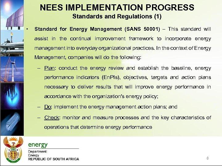 NEES IMPLEMENTATION PROGRESS Standards and Regulations (1) • Standard for Energy Management (SANS 50001)