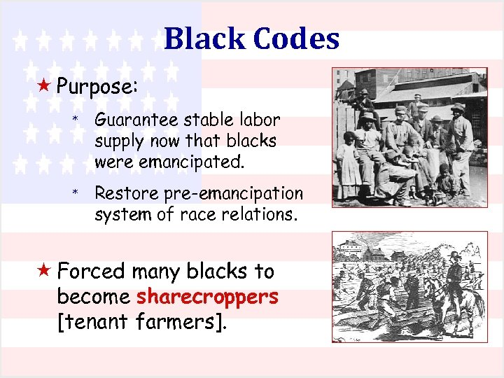 Black Codes « Purpose: * Guarantee stable labor supply now that blacks were emancipated.