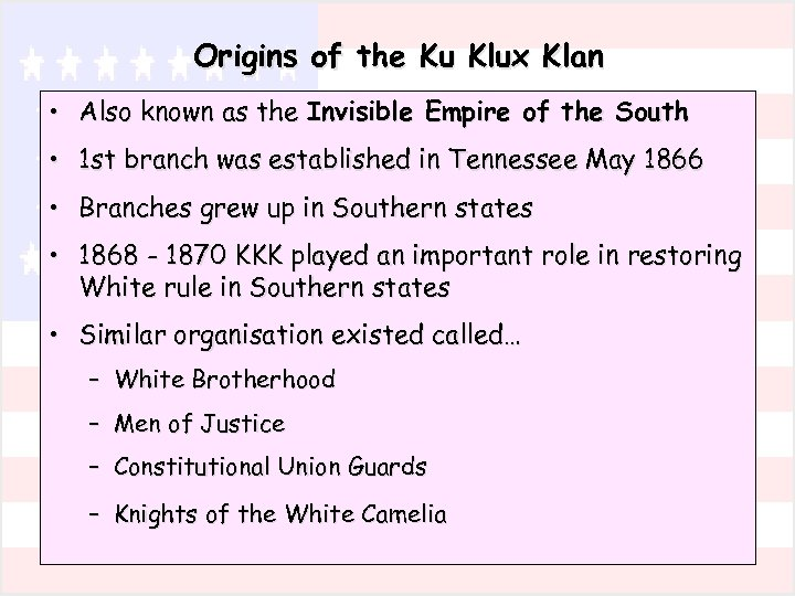 Origins of the Ku Klux Klan • Also known as the Invisible Empire of