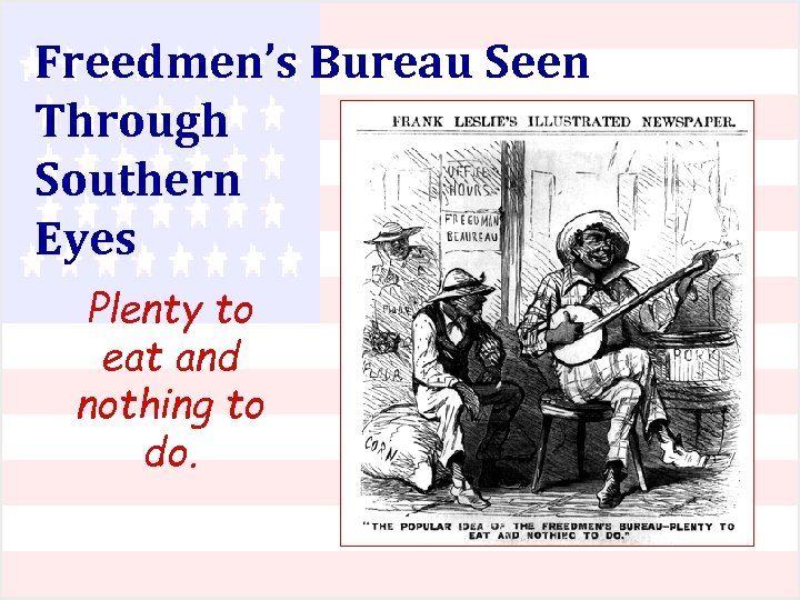 Freedmen's Bureau Seen Through Southern Eyes Plenty to eat and nothing to do.